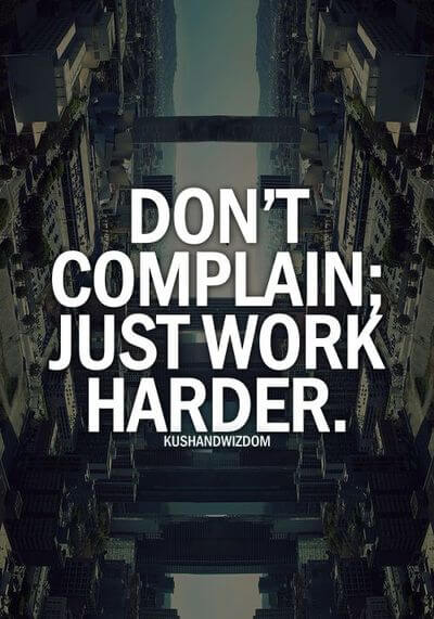 Don't complain; just work harder.
